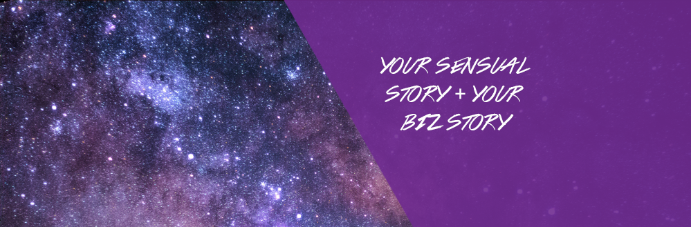 The Link Between Your Sensual Story and Your Business Story
